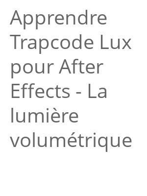 """Afficher """"Apprendre Trapcode Lux pour After Effects - La lumière volumétrique"""""""
