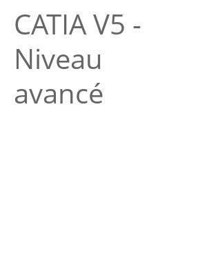 """Afficher """"CATIA V5 - Niveau avancé"""""""
