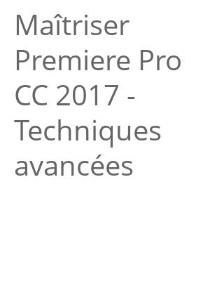 """Afficher """"Maîtriser Premiere Pro CC 2017 - Techniques avancées"""""""